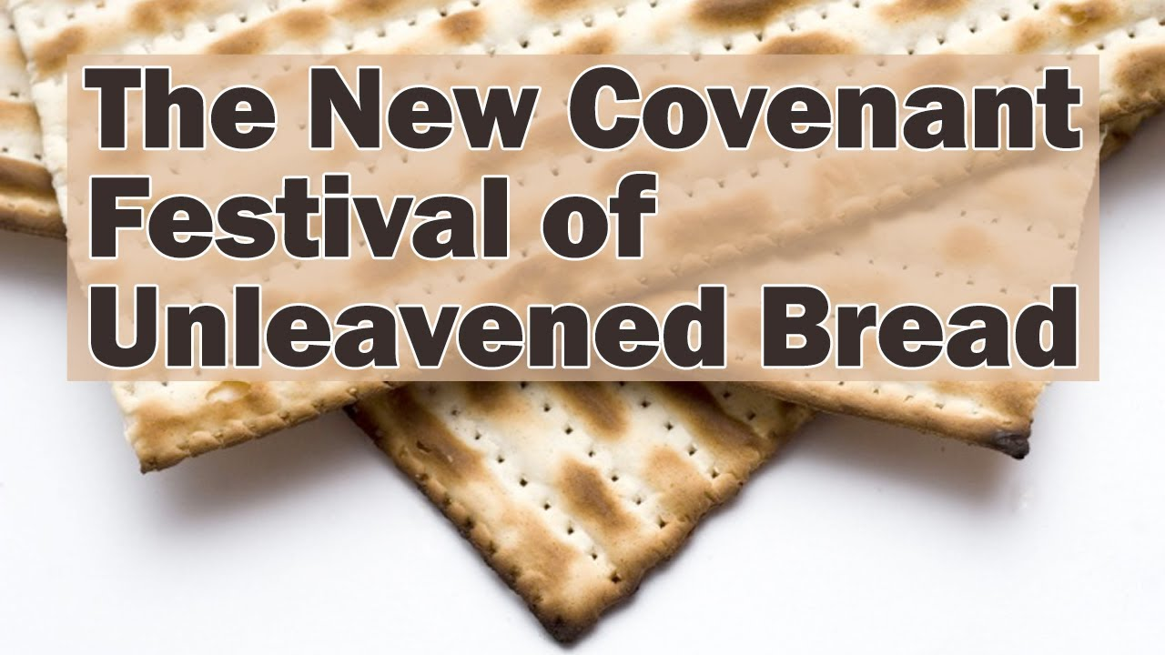 The New Covenant Feast of Unleavened Bread - The Beginning of God's Holy  Days