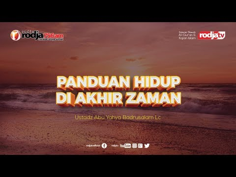 Panduan Hidup  Diakhir Zaman l Ustadz Abu Yahya Badrusalam, Lc.