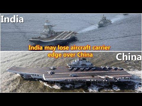 India may lose aircraft carrier edge over China