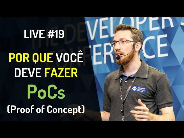 Live #19 - Por que você deve fazer PoCs? (Proof of Concept/Prova de Conceito)