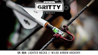 EP. 464: LIGHTED KNOCKS // WILDE ARROW ARCHERY