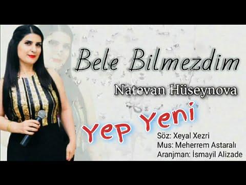 Natevan Huseynova - Bele Bilmezdim /Yeni 2020/