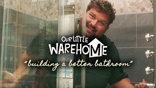 "Our Little Warehome: ""Building a Better Bathroom"" (Episode 7 of 10)"