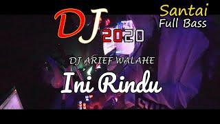 DJ INI RINDU FULL BASS TERBARU 2020 ♫ (BY DJ ARIEF WALAHE) LOVERS ♫