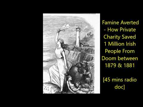 Famine Averted - How Private Charity Helped Save 1 Million Irish From Doom Between 1879 & 1881