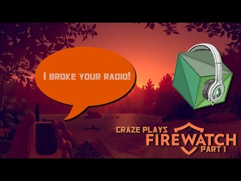 Craze Plays: Firewatch - I BROKE YOUR RADIO! (Part 1 with commentary)