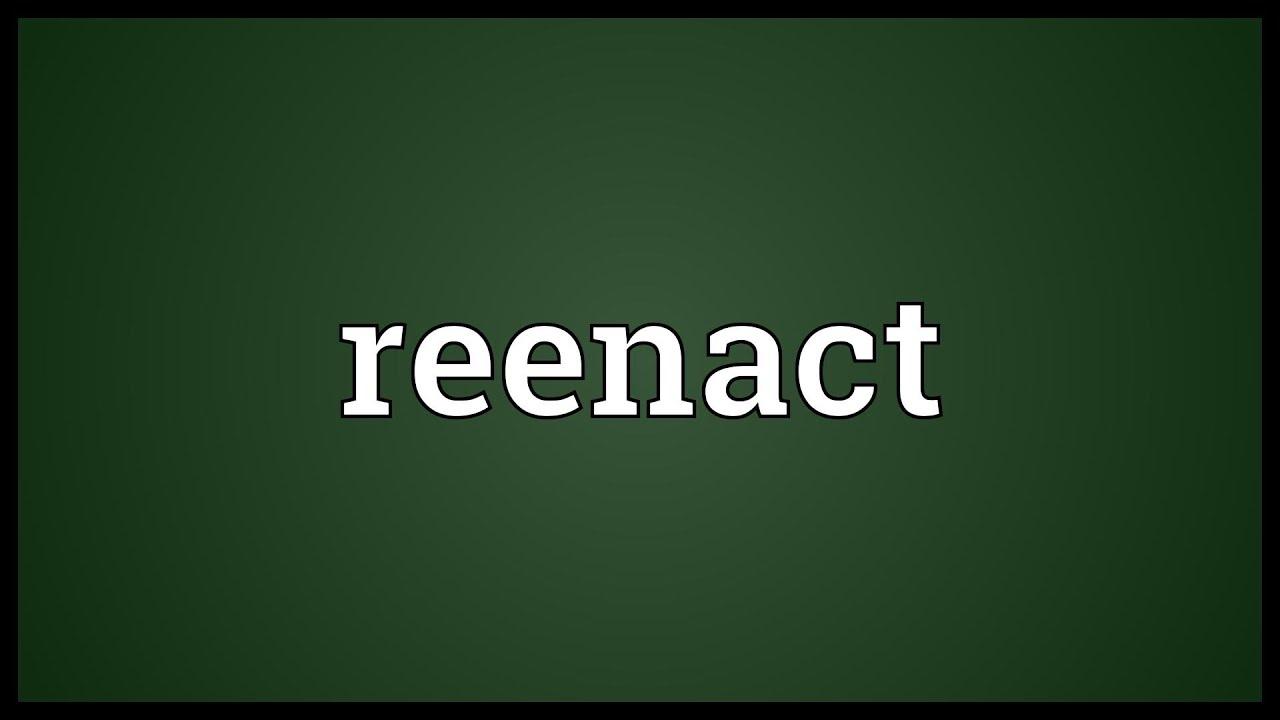 Reenact Meaning