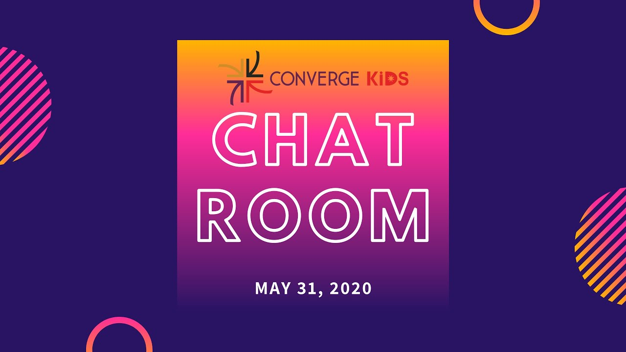 Converge Kids Chat Room | May 31, 2020