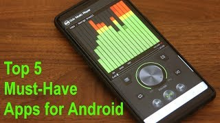 Top 5 Must-Have Apps for Android in 2018