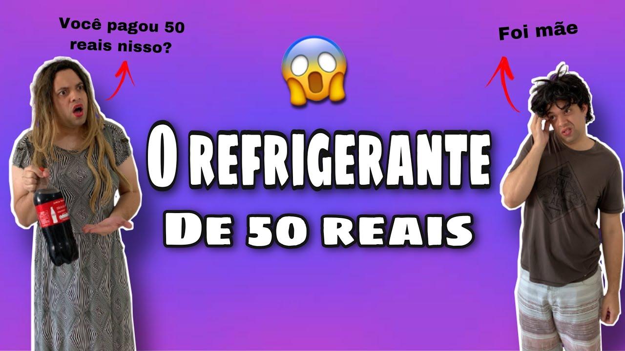 O refrigerante de 50 reais