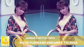 Ratih Purwasih Endang S Taurina  - Jangan Sakiti Hatinya (Official Audio)