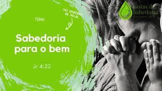 Gotas de Sabedoria - #EP12 - Sabedoria para o bem - (Jr 4.22)