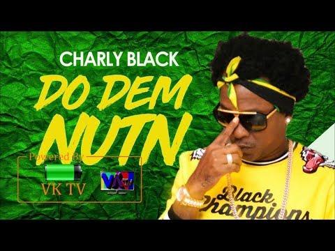 Charly Black - Do Dem Nothing (February 2018)