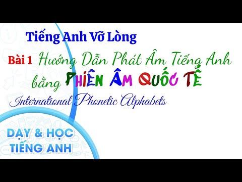 BÀI 1. Phiên Âm Quốc Tế - TIẾNG ANH VỠ LÒNG.