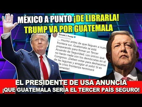 OTRA VICTORIA PARA AMLO, TRUMP ANUNCIA QUE GUATEMALA SERÍA EL TERCER PAÍS SEGURO