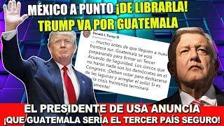 otra victoria para amlo trump anuncia que guatemala sera el tercer pas seguro