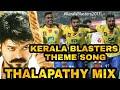 Kerala Blasters Theme Thalapathy Mix   Kalippu Theme  