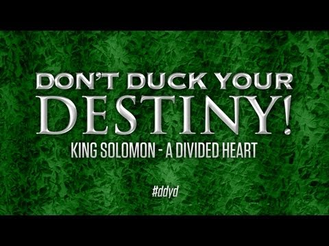 Don't Duck Your Destiny: King Solomon - A Divided Heart