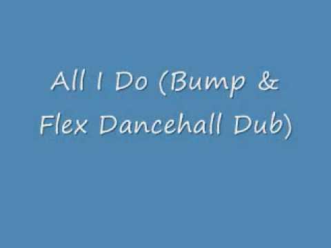 All I Do Bump & Flex Dancehall Dub