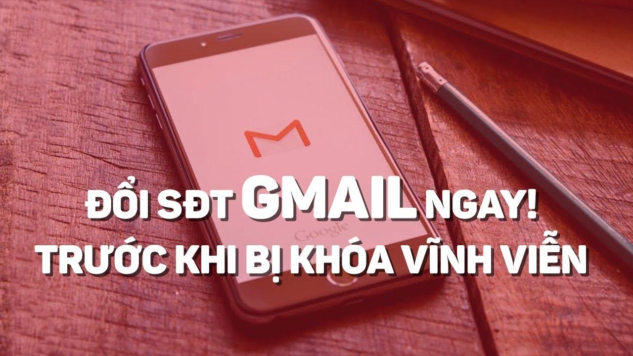 Đổi SĐT Gmail ngay nếu không muốn bị mất tài khoản!   Điện Thoại Vui