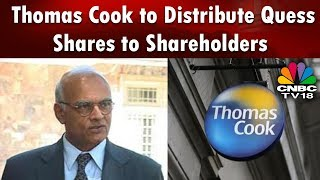 Thomas Cook to Distribute Quess Shares to Shareholders | CNBC TV18