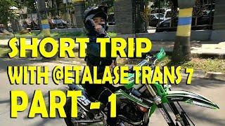 SHORT TRIP WITH @ETALASE TRANS 7 PART-1