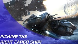 Star Citizen: Picking the right Cargo Ship!
