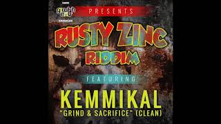 Kemmikal - Grind & Sacrifice (Clean) [Rusty Zinc Riddim] June 2018
