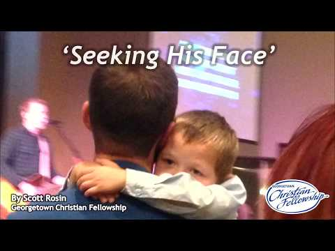 """SEEKING GOD'S FACE"" - By: Scott Rosin (Another Important Christian Message From GCF)"