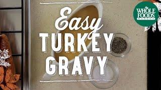Easy Turkey Gravy   Holidays   Whole Foods Market