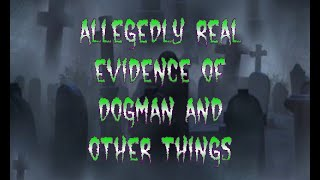Fact or Fake? Allegedly Real Photo and Video Evidence of Dogman and Other Cryptids