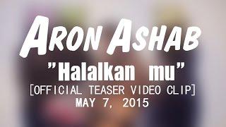 Aron Ashab - Halalkanmu [Official Teaser Video Clip]
