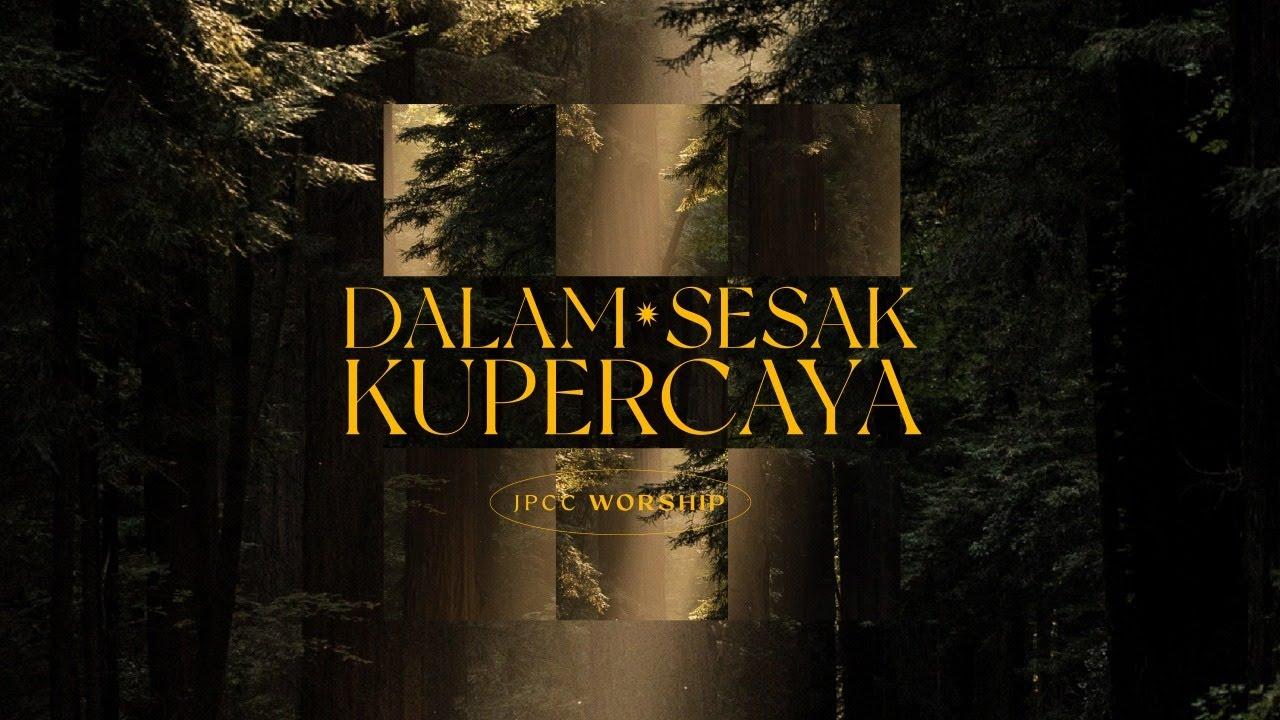 Dalam Sesak Kupercaya (Official Lyric Video) - JPCC Worship