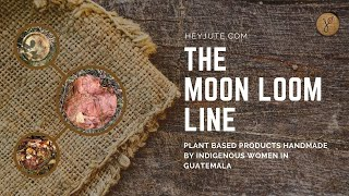 HeyJute - The MOON LOOM Line. Plant-based Lifestyle products handmade at Lake Atitlán, Guatemala