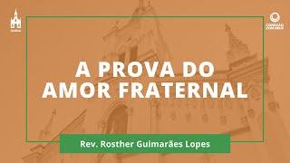 A Prova Do Amor Fraternal - Rev. Rosther Guimarães Lopes - Conexão Com Deus - 06/04/2020