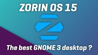 Zorin OS 15 - Is this the best GNOME 3 desktop ?