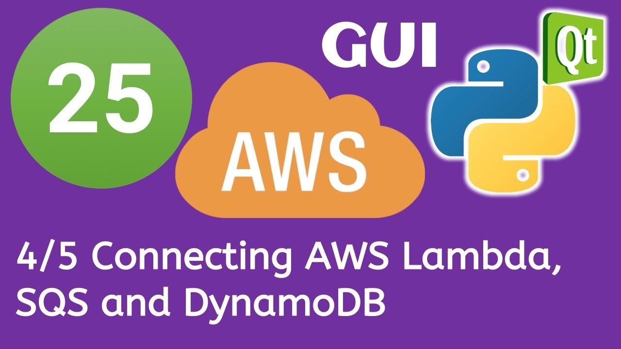 25 PyQt5 Python GUI and AWS Boto3 Tutorial- 4/5 Connecting AWS Lambda, SQS  and DynamoDB
