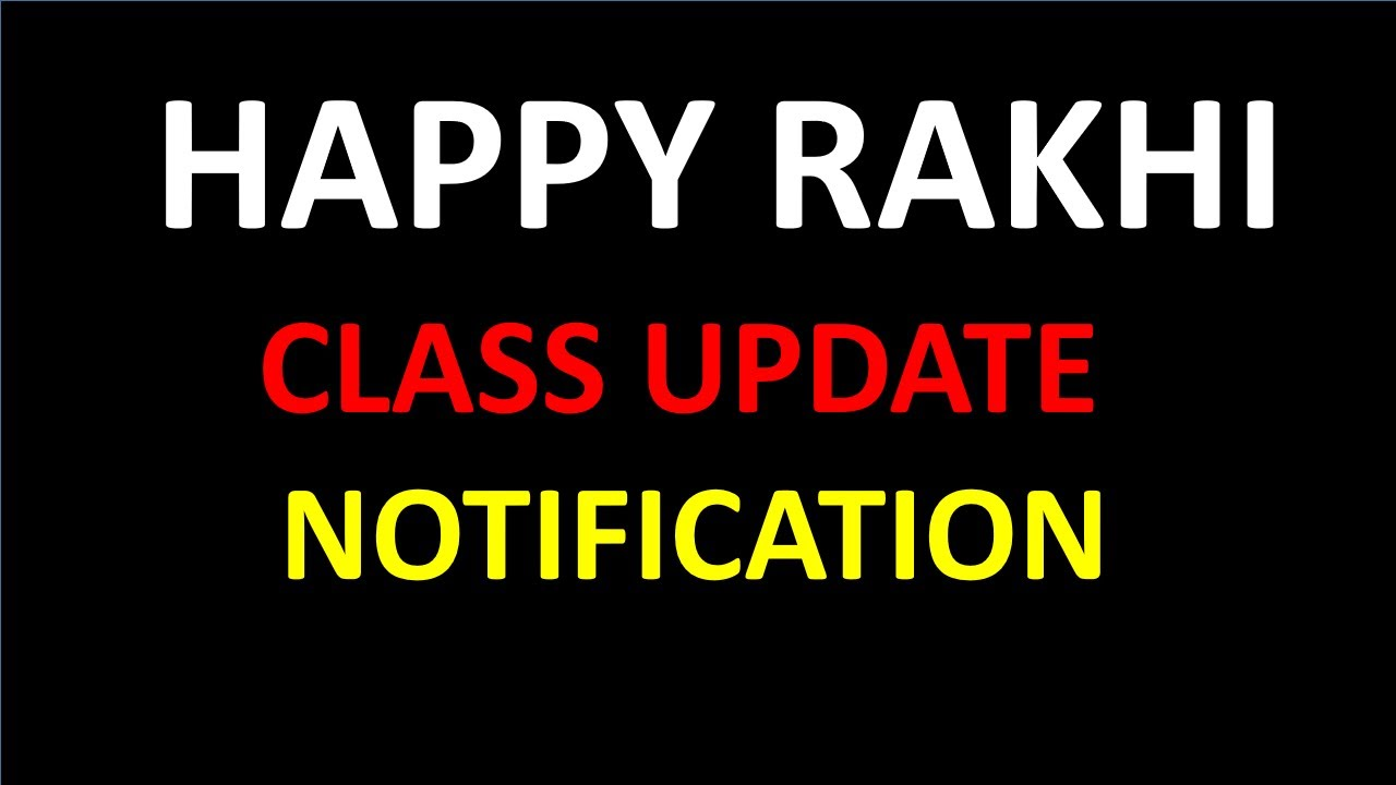 HAPPY RAKHI // CLASS UPDATION // NOTIFICATION
