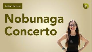 Anime Review: Nobunaga Concerto // Rose Squad Reviews