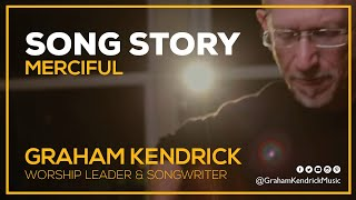 Graham Kendrick - Merciful (At the cross where Jesus suffered) - Song Story