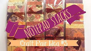 Craft Fair Idea #3 | Notepad Stacks | Craft Fair Series 2017