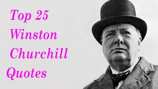 Top 25 Winston Churchill Quotes || The Prime Minister of the United Kingdom