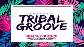 Música de Antro Agosto - Tribal Groove (Special Music Pvt 2017) Groove + Tribal House #009