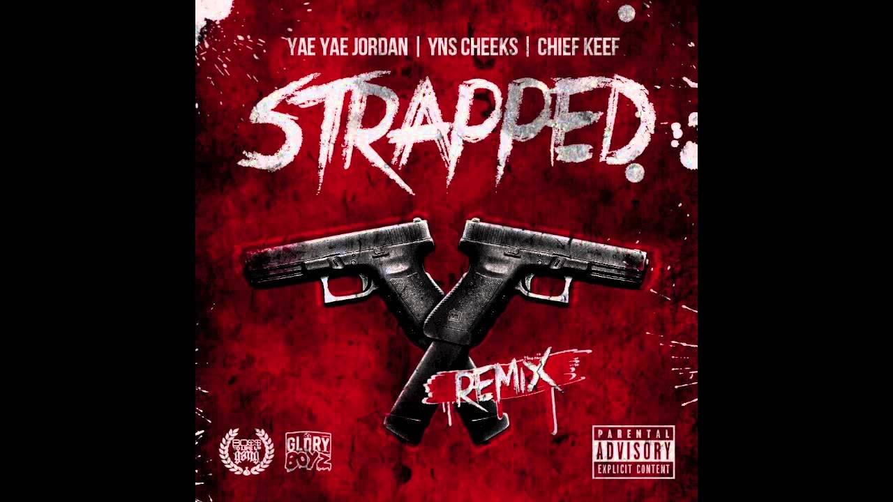 Strapped (Remix) Yae Yae Jordan,Yns Cheeks, Chief Keef