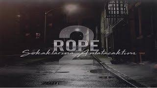 Rope - Sokaklarına Anlatacaktım 2