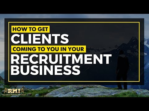 How To Get Clients Coming To You In Your Recruitment Business