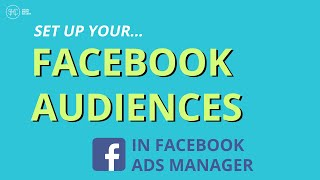 How to Set Up Your Audiences in the Facebook Ad Manager