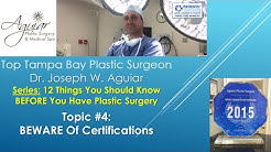 Certifications for a Plastic Surgeon | Tampa FL | 813-658-3600 | Aguiar Plastic Surgery