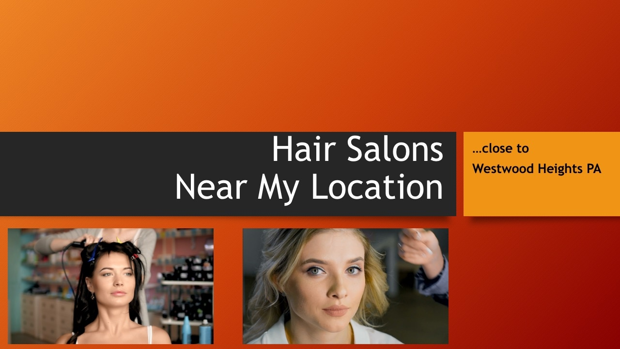 Hair Salons Near My Location at Westwood Heights PA ...