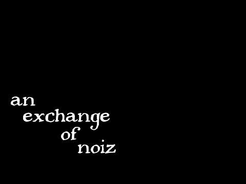 an exchange of noiz - 092117